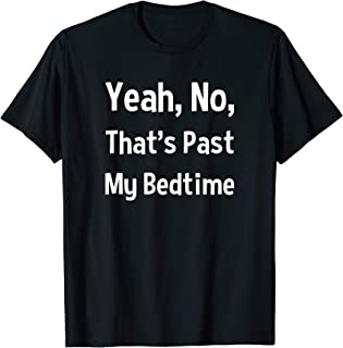 Funny Senior Citizen Saying Yeah No That's Past My Bedtime T-Shirt