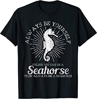 Seahorse T Shirt Be Yourself Vintage Tee Seahorse Funny Gift