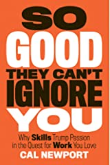 So Good They Can't Ignore You: Why Skills Trump Passion in the Quest for Work You Love (English Edition) eBook Kindle