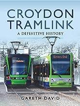 Croydon Tramlink: A Definitive History