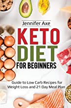 Keto Diet for Beginner's: Guide to Low Carb Recipes for Weight Loss and 21 Day Meal Plan