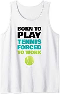 Funny Tennis Tanks: Born To Play Tennis Forced To Work Gift Tank Top