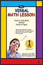 The Verbal Math Lesson Level One: Step-by-step math without pencil or paper (Mental Math Lesson Book 1)