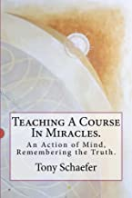 Teaching A Course In Miracles.: An Action of Mind, Remembering the Truth.