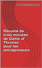 Résumé de trois minutes de Game of Thrones pour les entrepreneurs  (thimblesofplenty 3 Minute Business Book Summary t. 1) (French Edition)