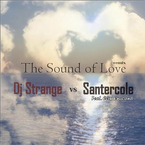 The Sound of Love (feat  Elix England) by Santercole Dj Strange on