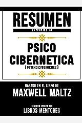 Resumen Extendido De Psico Cibernetica (Psycho Cybernetics) – Basado En El Libro De Maxwell Maltz (Spanish Edition) Kindle Edition