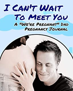 "I Can't Wait To Meet You - A ""We're Pregnant"" Dad Pregnancy Journal: Blank Ruled Pregnancy Notebook - Gift for Dad-to-Be F..."