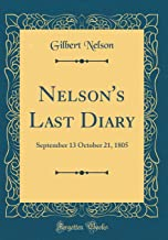 Nelson's Last Diary: September 13 October 21, 1805 (Classic Reprint)