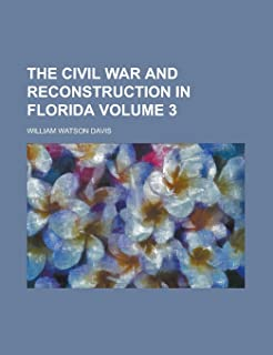 The Civil War and Reconstruction in Florida Volume 3