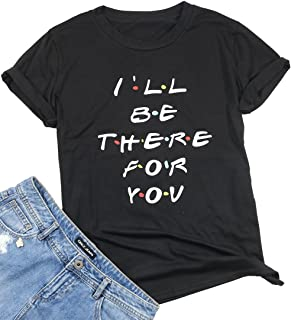 I'll Be There for You Friends T-Shirt Women's Cute Funny Letter Print Tee Short Sleeve Casual Tops