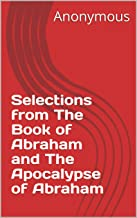 Selections from The Book of Abraham and The Apocalypse of Abraham