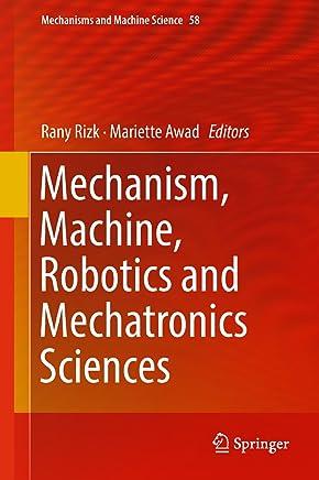 Mechanism, Machine, Robotics and Mechatronics Sciences (Mechanisms and Machine Science Book 58) (English Edition)