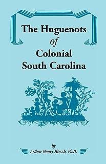 The Huguenots of Colonial South Carolina