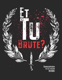 Julius Caesar - Et Tu Brute?: William Shakespeare Quote, Julius Caesar - Et Tu Brute | Blank Lined Journal