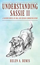 Understanding Sassie II: A Second Novel of Dog and Human Communication