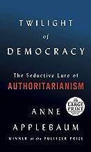 Twilight of Democracy: The Seductive Lure of Authoritarianism
