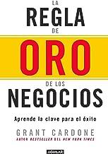 La regla de oro de los negocios - Aprende la clave del exito / The 10X Rule: The Only Difference Between Success and Failure (Spanish Edition)