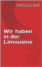 Wir haben in der Limousine (German Edition)
