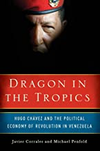 Dragon in the Tropics: Hugo Chavez and the Political Economy of Revolution in Venezuela (Brookings Latin America Initiative)