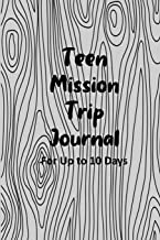 Teen Mission Trip Journal: Travel Diary for Short-term Projects Up to 10 Days (Fulfilling the Great Commission)