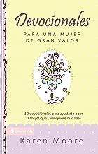 Devocionales para una mujer de gran valor: 52 devocionales para ayudarte a ser la mujer que Dios quiere que seas (Mujer de Valor) (Spanish Edition)