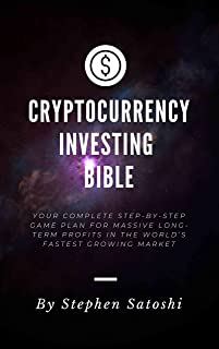 Cryptocurrency Investing Bible: Your Complete Step-by-Step Game Plan for Massive Long-Term Profits in the World's Fastest ...