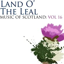 Land O' The Leal: Music Of Scotland Volume 16