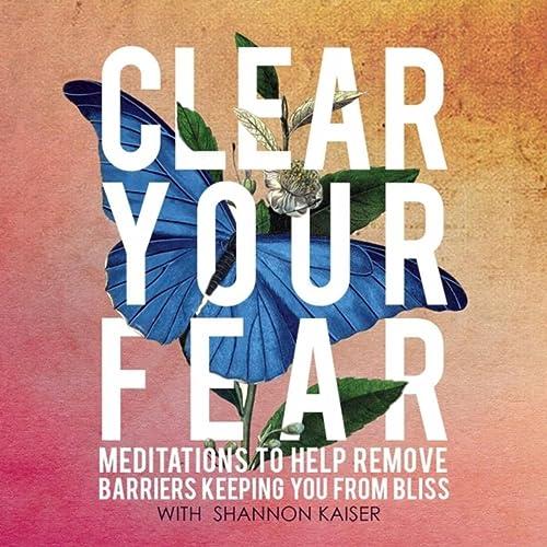 Clear Your Fear by Shannon Kaiser on Amazon Music - Amazon com