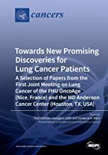 Towards New Promising Discoveries for Lung Cancer Patients: A Selection of Papers from the First Joint Meeting on Lung Cancer of the FHU OncoAge ... MD Anderson Cancer Center (Houston, TX, USA)