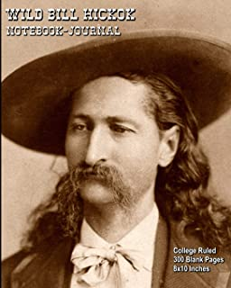 Wild Bill Hickok - Notebook-Journal: College Ruled - 300 Blank Pages - 8x10 Inches