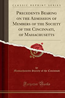 Precedents Bearing on the Admission of Members of the Society of the Cincinnati, of Massachusetts (Classic Reprint)