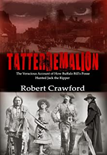 Tatterdemalion: The Veracious Account of How Buffalo Bill's Posse Hunted Jack the Ripper.