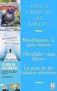 Pack 3 libros de Leo Babauta: Mindfulness, la guía básica. Ultralight, viajar y vivir ligero. La guía de los hábitos efect...
