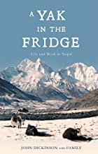 A Yak in the Fridge: Life and Work in Nepal