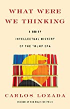 What Were We Thinking: A Brief Intellectual History of the Trump Era PDF