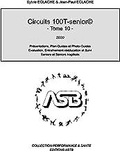 Circuits 100T-senior©: Présentations, Plan-Guides et Photo-Guides Evaluation, Entraînement-rééducation et Suivi Seniors et...