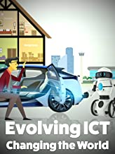 Evolving ICT, Changing the World