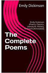 The Complete Poems: Emily Dickinson (Poetry, Classics, Literature, History, Criticism) [Annotated] Kindle Edition