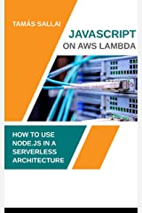 Javascript on AWS Lambda: How to use Node.js in a serverless architecture Kindle Edition
