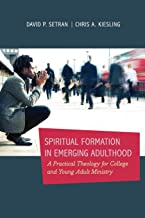 Spiritual Formation in Emerging Adulthood: A Practical Theology for College and Young Adult Ministry