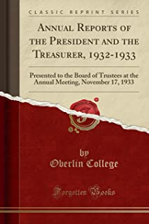 Annual Reports of the President and the Treasurer, 1932-1933: Presented to the Board of Trustees at the Annual Meeting, No...