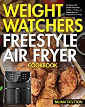 Weight Watchers Freestyle Air Fryer Cookbook: The Ultimate WW Freestyle SmartPoints Cookbook-with Easy and Delicious Air F...