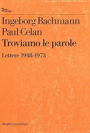 Troviamo le parole. Lettere 1948-1973