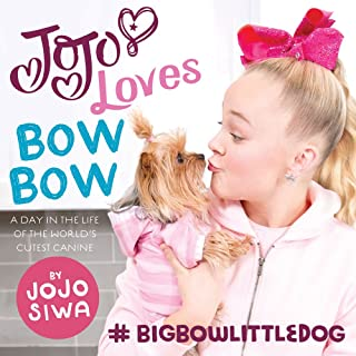 JoJo Loves BowBow: A Day in the Life of the World s Cutest Canine (JoJo Siwa)