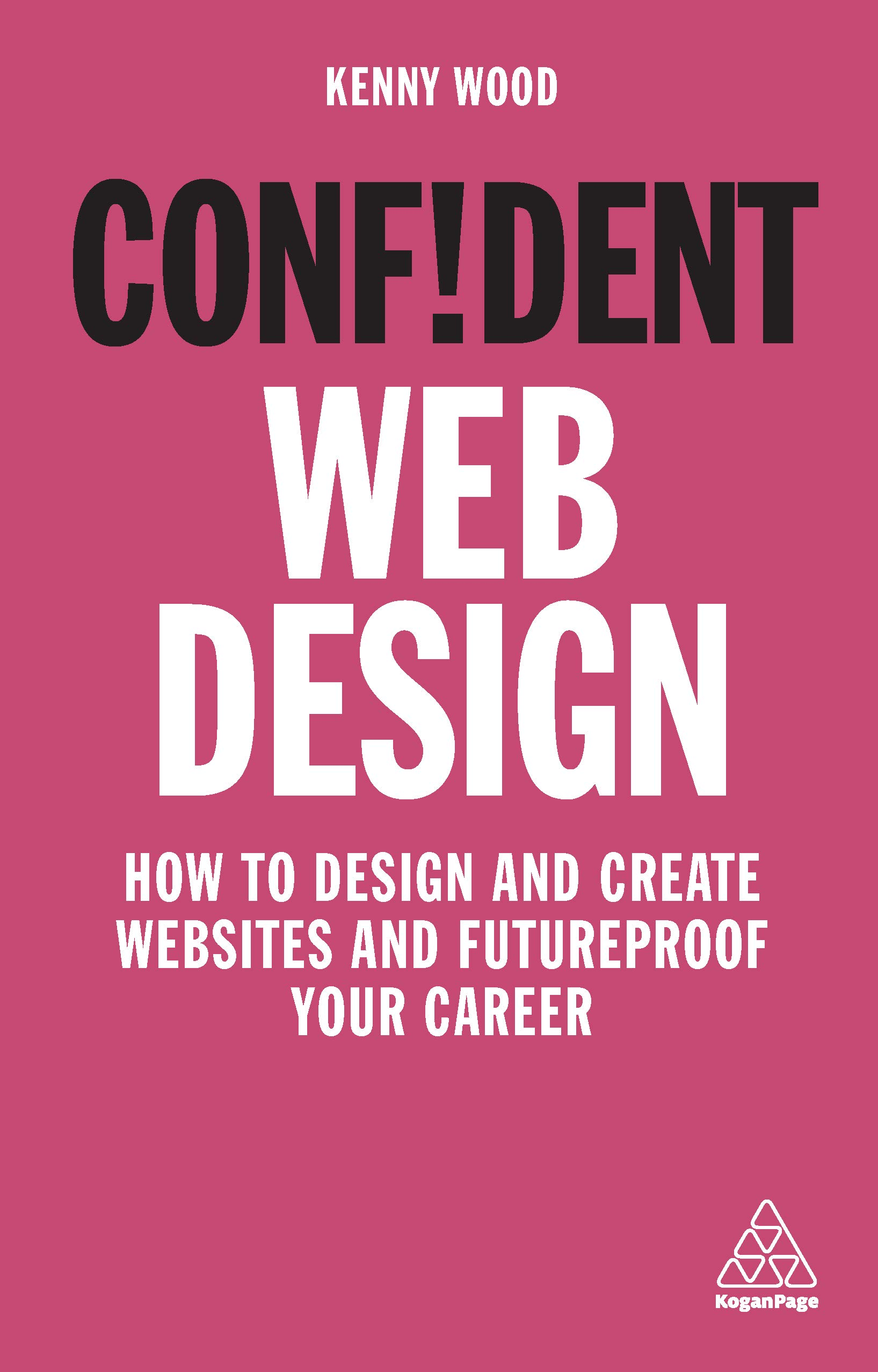 Confident Web Design: How to Design and Create Websites and Futureproof Your Career (Confident Series)