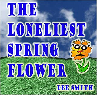 The Loneliest Spring Flower: A Picture Book for Children about a lonely Flower in the Spring Season