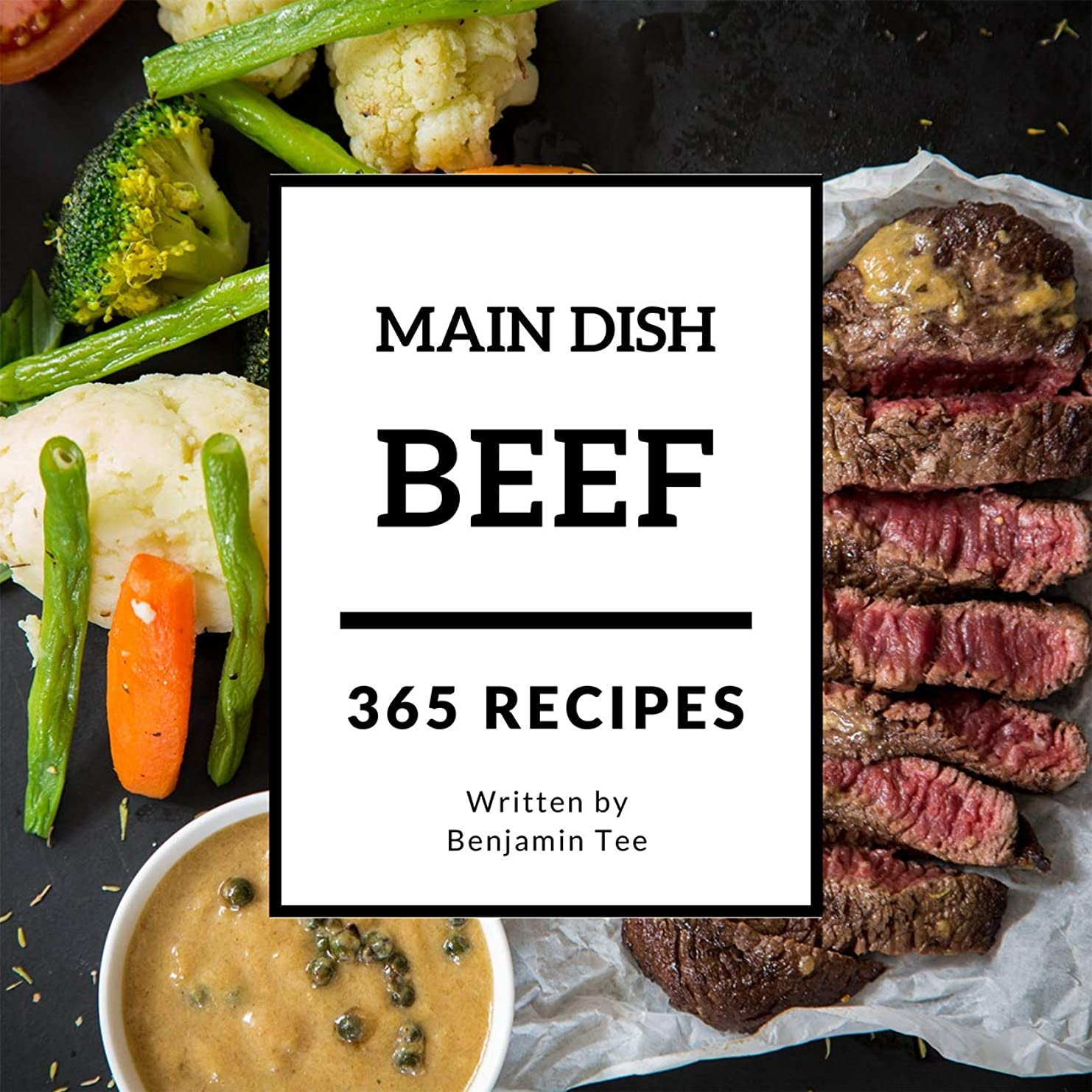 法王滅びるフットボールBeef for Main Dish 365: Enjoy 365 Days With Amazing Beef For Main Dish Recipes In Your Own Beef For Main Dish Cookbook! (Ground Beef Cookbook, Beef Stroganoff ... Fed Beef Cookbook [Book 1] (English Edition)