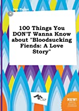 100 Things You Don't Wanna Know about Bloodsucking Fiends: A Love Story