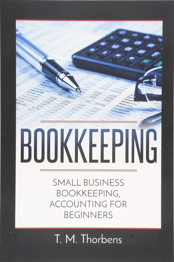 暗殺者レプリカリルBookkeeping: Small Business Bookkeeping, Accounting for Beginners (Bookkeeping, Accounting, Business, Taxes)
